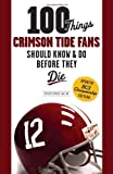 100 Things Crimson Tide Fans Should Know & Do Before They Die (100 Things...Fans Should Know)