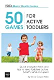 img - for 50 Games For Active Toddlers: Quick Everyday Hints And Tips To Keep Toddlers Active, Healthy And Occupied (Central YMCA Mums' Health) (Volume 3) book / textbook / text book