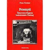 Przemysl - Österreich-Ungarns bedeutendste Festung (Militärgeschichtliche Dissertationen österreichischer Universitäten...