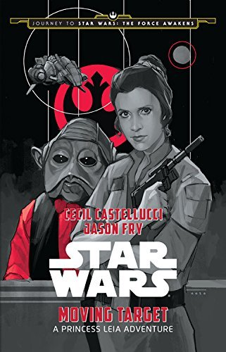 By Cecil Castellucci Journey to Star Wars: The Force Awakens Moving Target: A Princess Leia Adventure (Hardcover) September 4, 2015