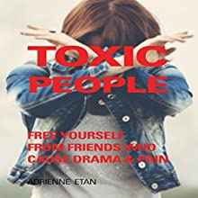 Toxic People: Free Yourself from Friends Who Cause Drama and Pain (       UNABRIDGED) by Adrienne Etan Narrated by Fawn Mulholland