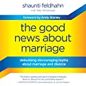 The Good News about Marriage: Debunking Discouraging Myths about Marriage and Divorce (       UNABRIDGED) by Shaunti Feldhahn, Tally Whitehead Narrated by Shaunti Feldhahn