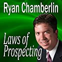 Laws of Prospecting: How I Made Over $1,000,000 Using Only 3 Basic Prospecting Laws (       UNABRIDGED) by Ryan Chamberlin Narrated by Ryan Chamberlin