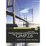"""Fotobearbeitung und Bildgestaltung mit GIMP 2.6: Arbeitsschritte, Techniken, Werkzeuge (mit DVD)von """"Klaus G�lker"""""""