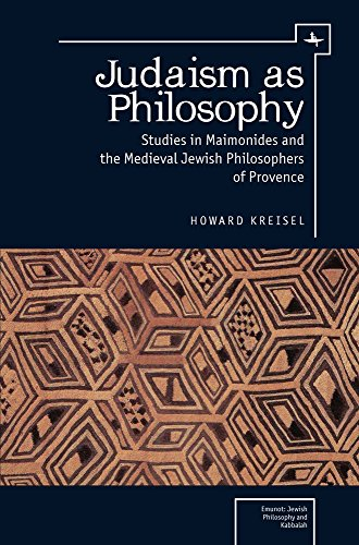 Judaism as Philosophy: Studies in Maimonides and the Medieval Jewish Philosophers of Provence (Emunot: Jewish Philosophy and Kabbalah)
