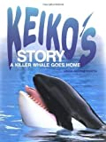 img - for Keiko's Story: A Killer Whale Goes Home by Linda Moore Kurth (2000-03-01) book / textbook / text book