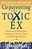 img - for Co-parenting with a Toxic Ex: What to Do When Your Ex-Spouse Tries to Turn the Kids Against You book / textbook / text book