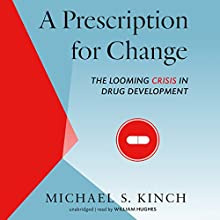 A Prescription for Change: The Looming Crisis in Drug Development Audiobook by Michael Kinch Narrated by William Hughes
