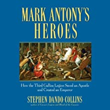 Mark Antony's Heroes: How the Third Gallica Legion Saved an Apostle and Created an Emperor (       UNABRIDGED) by Stephen Dando-Collins Narrated by John FitzGibbon