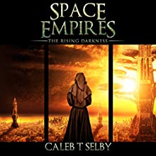 Space Empires: The Rising Darkness, Volume 1 Audiobook by Caleb Thomas Selby Narrated by Matthew Broadhead