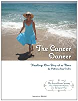 The Cancer Dancer: Healing: One Step at a Time
