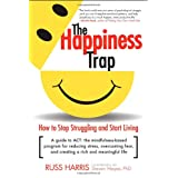 The Happiness Trap: How to Stop Struggling and Start Living: A Guide to ACT ~ Russ Harris
