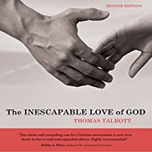 The Inescapable Love of God: Second Edition (       UNABRIDGED) by Thomas Talbott Narrated by George W. Sarris