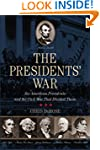 The Presidents' War: Six American Pre...