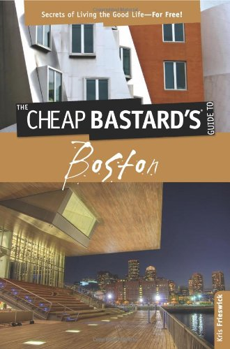 Cheap Bastard'S(Tm) Guide To Boston: Secrets Of Living The Good Life--For Free!