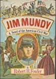 Jim Mundy: A Novel of the American Civil War (0060113030) by Robert H. Fowler