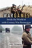 War Games: Inside the World of Twentieth-Century War Reenactors