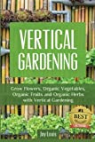 img - for Vertical Gardening: Grow Flower, Organic Vegetables, Organic Fruits and Organic Herbs with Vertical Gardening book / textbook / text book