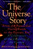The Universe Story: From the Primordial Flaring Forth to the Ecozoic Era--A Celebration of the Unfolding of the Cosmos (0062508350) by Swimme, Brian