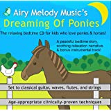 Dreaming of Ponies Relaxation CD (AGES 4-9): Childrens relaxation bedtime CD uses guided meditations to help kids relax, go to sleep at bedtime, sleep well, and wake up in a better mood! Children also learn relaxation techniques to cope with stress.