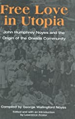 Free Love in Utopia: John Humphrey Noyes and the Origin of the Oneida Community