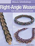 Editors of Bead & Button magazine Stitch Workshop: Right-Angle Weave