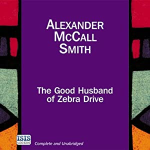The Good Husband of Zebra Drive: The No. 1 Ladies' Detective Agency, Book 8 | [Alexander McCall Smith]