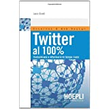 Twitter al 100%. Comunicare, creare relazioni, divertirsidi Luca Conti