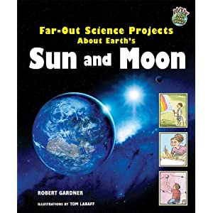 Far-Out Science Projects about Earth's Sun and Moon (Rockin' Earth Science Experiments) Robert Gardner and Tom LaBaff
