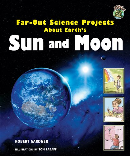 Far-Out Science Projects About Earth's Sun And Moon (Rockin' Earth Science Experiments)