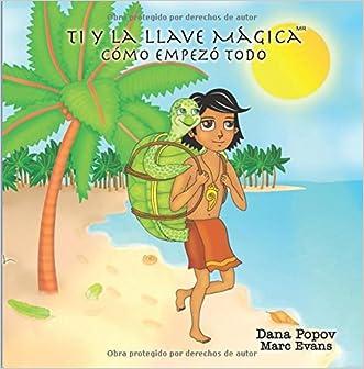 Ti y la Llave Magica: Como Empezo Todo (Spanish Edition)