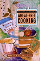 The Complete Guide to Wheat-Free Cooking from Atria Books/Beyond Words