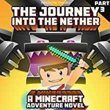 The Journey into the Nether: An Adventure Novel Based on Minecraft: Part 3 (       UNABRIDGED) by Innovate Media Narrated by Jonathan Stoney