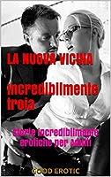 LA NUOVA VICINA Incredibilmente troia: Storie incredibilmente erotiche per Adulti (Italian Edition)