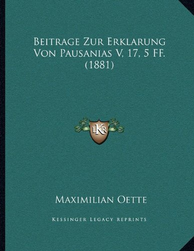 Beitrage Zur Erklarung Von Pausanias V, 17, 5 Ff. (1881)