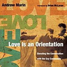 Love Is an Orientation: Elevating the Conversation with the Gay Community (       UNABRIDGED) by Andrew Marin Narrated by Daniel May