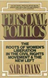 Personal Politics: The Roots of Womens Liberation in the Civil Rights Movement & the New Left