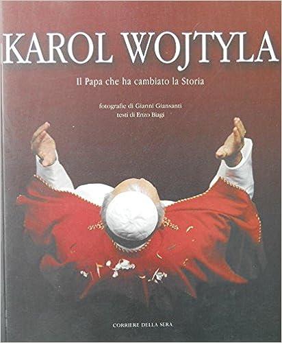 KAROL WOJTYLA IL PAPA CHE HA CAMBIATO LA STORIA