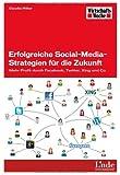 Erfolgreiche Social-Media-Strategien für die Zukunft: Mehr Profit durch Facebook, Twitter, Xing und Co
