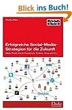 Erfolgreiche Social-Media-Strategien f�r die Zukunft: Mehr Profit durch Facebook, Twitter, Xing und Co