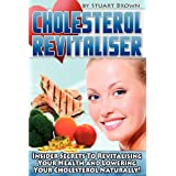 Cholesterol Revitaliser: Insider Secrets to Revitalising Your Health and Lowering Your Cholesterol Naturally!by Stuart Brown