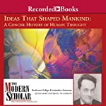 The Modern Scholar: Ideas that Shaped Mankind | Felipe Fernandez-Armesto