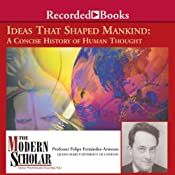 The Modern Scholar: Ideas that Shaped Mankind | [Felipe Fernandez-Armesto]