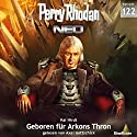 Geboren für Arkons Thron (Perry Rhodan NEO 122) Audiobook by Kai Hirdt Narrated by Axel Gottschick