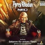 Geboren für Arkons Thron (Perry Rhodan NEO 122) | Kai Hirdt