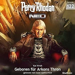 Geboren für Arkons Thron (Perry Rhodan NEO 122) Audiobook