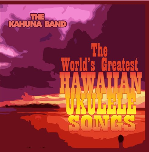 The World's Greatest Hawaiian Ukulele Songs