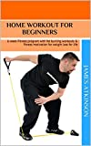Home Workout For Beginners: 6 week Fitness program with fat burning workouts & fitness motivation for weight loss for life