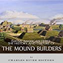 Native American Tribes: The History and Culture of the Mound Builders (       UNABRIDGED) by  Charles River Editors Narrated by James Weippert