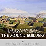 Native American Tribes: The History and Culture of the Mound Builders |  Charles River Editors
